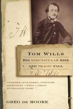 1741754992 - de Moore, Greg: tom wills: his spectacular rise and tragic fall - Book