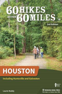 60 Hikes Within 60 Miles: Houston: Includes Huntsville, Galveston, and Beaumont - Book  of the 60 Hikes Within 60 Miles