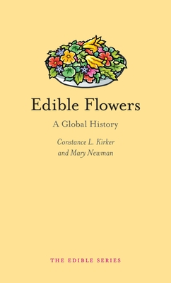 Edible Flowers: A Global History - Book  of the Edible Series