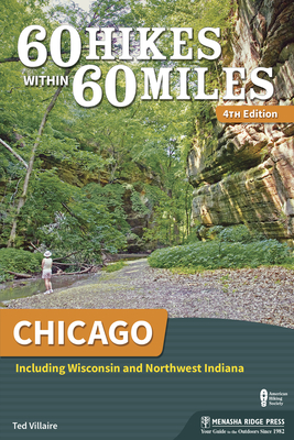 60 Hikes Within 60 Miles: Chicago: Including Wisconsin and Northwest Indiana - Book  of the 60 Hikes Within 60 Miles