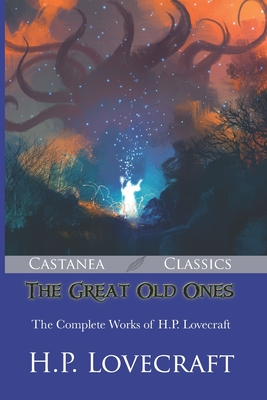 The Great Old Ones: The Complete Works of H.P. ... 1979588155 Book Cover