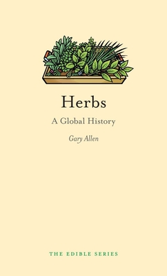 Herbs: A Global History - Book  of the Edible Series