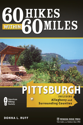 60 Hikes within 60 Miles: Pittsburgh: and Surrounding Counties (60 Hikes - Menasha Ridge) - Book  of the 60 Hikes Within 60 Miles
