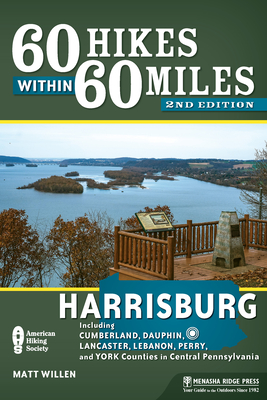 60 Hikes Within 60 Miles: Harrisburg: Including Lancaster, York, and Surrounding Counties (60 Hikes within 60 Miles) - Book  of the 60 Hikes Within 60 Miles