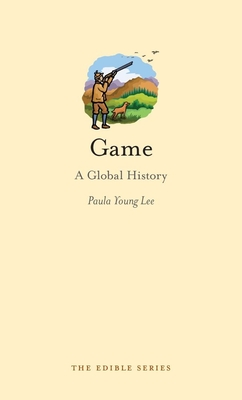 Game: A Global History - Book  of the Edible Series