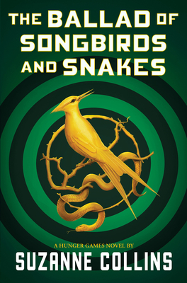 The Ballad of Songbirds and Snakes (A Hunger Games Novel) - Book  of the Hunger Games