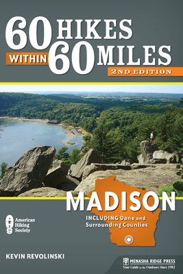 60 Hikes Within 60 Miles: Madison: Including Dane and Surrounding Counties (60 Hikes within 60 Miles) - Book  of the 60 Hikes Within 60 Miles