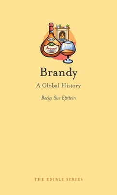 Brandy: A Global History - Book  of the Edible Series