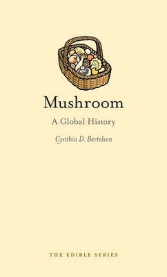 Mushroom: A Global History - Book  of the Edible Series