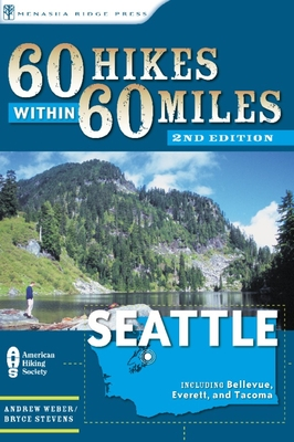 60 Hikes within 60 Miles: Seattle: Including Bellevue, Everett, and Tacoma (60 Hikes - Menasha Ridge) - Book  of the 60 Hikes Within 60 Miles