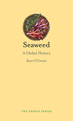 Seaweed: A Global History - Book  of the Edible Series