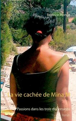 La vie cach?e de Mina M: Passions dans les troi... [French] 2322203653 Book Cover