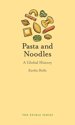 Pasta and Noodles: A Global History - Book  of the Edible Series