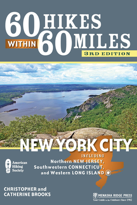 60 Hikes Within 60 Miles: New York City: Including Northern New Jersey, Southwestern Connecticut, and Western Long Island - Book  of the 60 Hikes Within 60 Miles