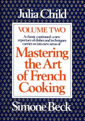 Mastering the Art of French Cooking: Vol. 2 - Book #2 of the Mastering the Art of French Cooking