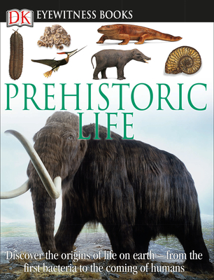 Prehistoric Life (Eyewitness Books) - Book  of the DK Eyewitness Books