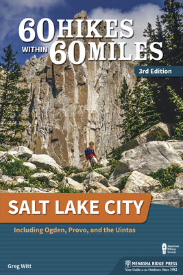 60 Hikes Within 60 Miles: Salt Lake City: Including Ogden, Provo, and the Uintas (60 Hikes within 60 Miles) - Book  of the 60 Hikes Within 60 Miles