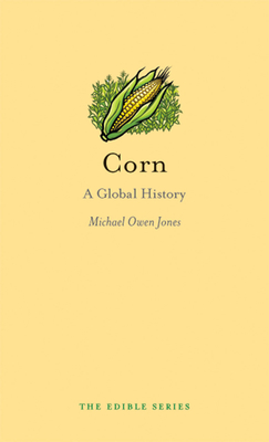 Corn: A Global History - Book  of the Edible Series