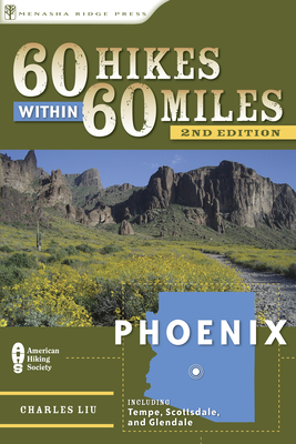 60 Hikes Within 60 Miles: Phoenix: Including Tempe, Scottsdale, and Glendale (60 Hikes within 60 Miles) - Book  of the 60 Hikes Within 60 Miles