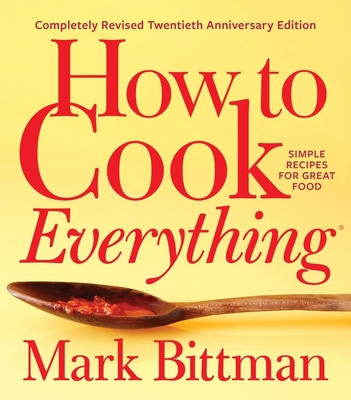 How to Cook Everything: Simple Recipes for Great Food - Book  of the How to Cook Everything