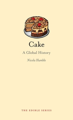 Cake: A Global History - Book  of the Edible Series