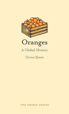 Oranges: A Global History - Book  of the Edible Series