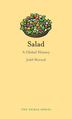 Salad: A Global History - Book  of the Edible Series