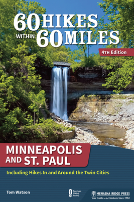 60 Hikes within 60 Miles: Minneapolis and St. Paul, 2nd: Including Cambridge, St. Michael, and Northfield (60 Hikes - Menasha Ridge) - Book  of the 60 Hikes Within 60 Miles