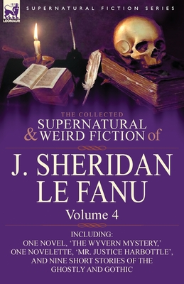 The Collected Supernatural and Weird Fiction of Joseph Sheridan Le Fanu 4 - Book #4 of the Collected Supernatural and Weird Fiction of J. Sheridan Le Fanu
