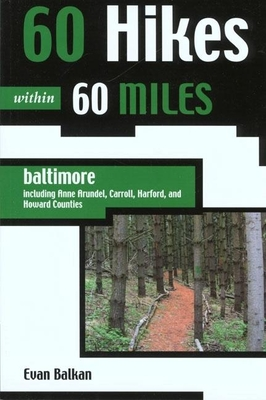 60 Hikes within 60 Miles: Baltimore: Including Anne Arundel, Carroll, Harford, and Howard Counties (60 Hikes - Menasha Ridge) - Book  of the 60 Hikes Within 60 Miles
