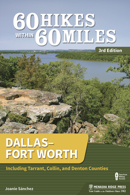 60 Hikes Within 60 Miles: Dallas/Fort Worth: Includes Tarrant, Collin, and Denton Counties - Book  of the 60 Hikes Within 60 Miles