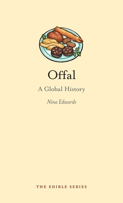 Offal: A Global History - Book  of the Edible Series