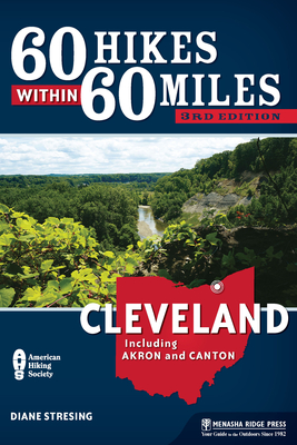 60 Hikes Within 60 Miles: Cleveland: Including Akron and Canton - Book  of the 60 Hikes Within 60 Miles
