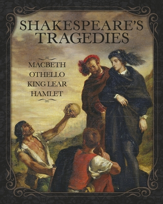 Shakespeare's Tragedies: Macbeth, Othello, King... 178428257X Book Cover