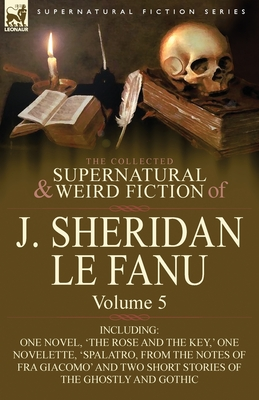 The Collected Supernatural and Weird Fiction of Joseph Sheridan Le Fanu 5 - Book #5 of the Collected Supernatural and Weird Fiction of J. Sheridan Le Fanu