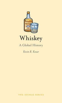 Whiskey: A Global History - Book  of the Edible Series