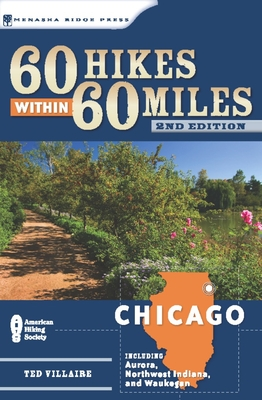 60 Hikes Within 60 Miles: Chicago: Including Aurora, Northwest Indiana, and Waukegan (60 Hikes within 60 Miles) - Book  of the 60 Hikes Within 60 Miles