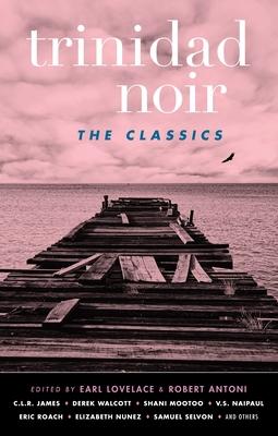Trinidad Noir: The Classics - Book  of the Akashic noir