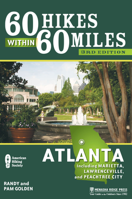 60 Hikes within 60 Miles: Atlanta: including Marietta, Lawrenceville, and Peachtree City (60 Hikes - Menasha Ridge) - Book  of the 60 Hikes Within 60 Miles