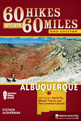 60 Hikes Within 60 Miles: Albuquerque: Including Santa Fe, Mount Taylor, and San Lorenzo Canyon - Book  of the 60 Hikes Within 60 Miles