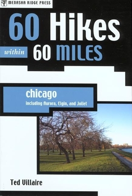 60 Hikes within 60 Miles: Chicago: Including Aurora, Elgin, and Joliet (60 Hikes - Menasha Ridge) - Book  of the 60 Hikes Within 60 Miles