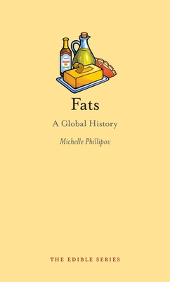 Fats: A Global History - Book  of the Edible Series