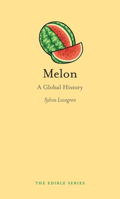 Melon: A Global History - Book  of the Edible Series