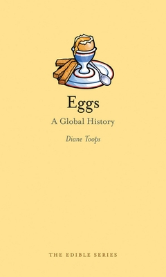 Eggs: A Global History - Book  of the Edible Series