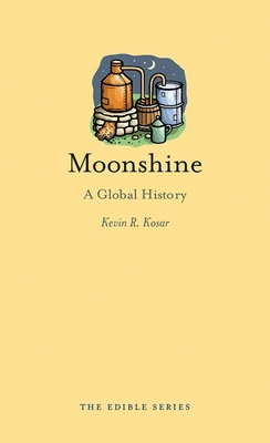 Moonshine: A Global History - Book  of the Edible Series