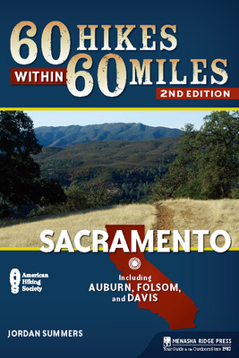 60 Hikes within 60 Miles: Sacramento (60 Hikes - Menasha Ridge) - Book  of the 60 Hikes Within 60 Miles