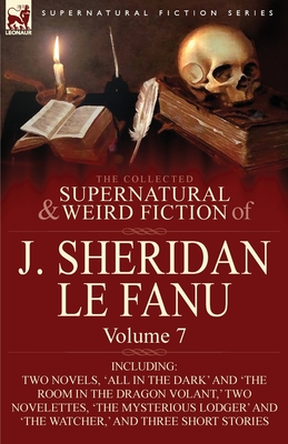 The Collected Supernatural and Weird Fiction of Joseph Sheridan Le Fanu 7 - Book #7 of the Collected Supernatural and Weird Fiction of J. Sheridan Le Fanu