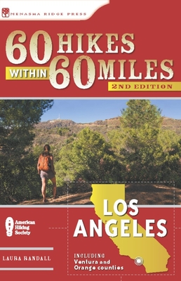 60 Hikes Within 60 Miles: Los Angeles: Including San Bernardino, Pasadena, and Oxnard - Book  of the 60 Hikes Within 60 Miles