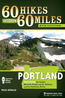60 Hikes within 60 Miles: Portland, 3rd: including the Coast, Mount Hood, St. Helens, and the Santiam River (60 Hikes - Menasha Ridge) - Book  of the 60 Hikes Within 60 Miles