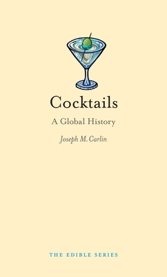 Cocktails: A Global History - Book  of the Edible Series